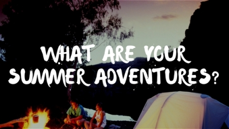 What are you up to this summer-